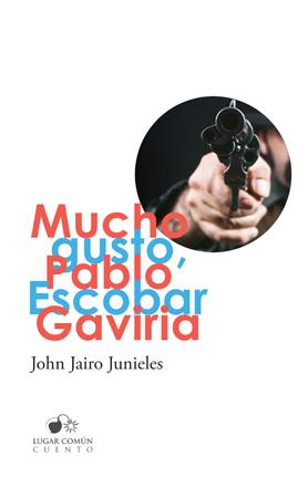 Mucho gusto, Pablo Escobar Gaviria
